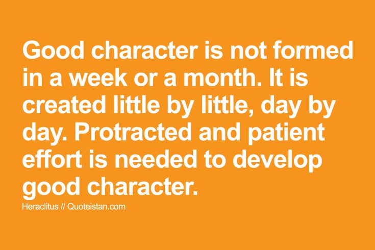 Good #character is not formed in a week or a month. It is created little by little day by day. Protracted and patient effort is needed to develop good character. http://www.quoteistan.com/2015/11/good-character-is-not-formed-in-week-or.html