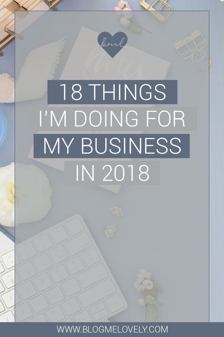 18 Things I'm Doing for My Business in 2018