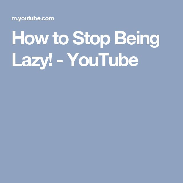 How to Stop Being Lazy! - YouTube