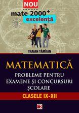 MATEMATICA. PROBLEME PENTRU EXAMENE SI CONCURSURI SCOLARE. CLASELE IX-XII      TAMAIAN, Traian