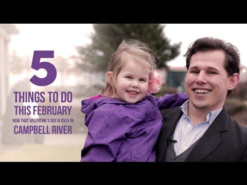 February Top Events in Campbell River (now that Valentine's Day is over)   Campbell River Events - Whats On Digest
