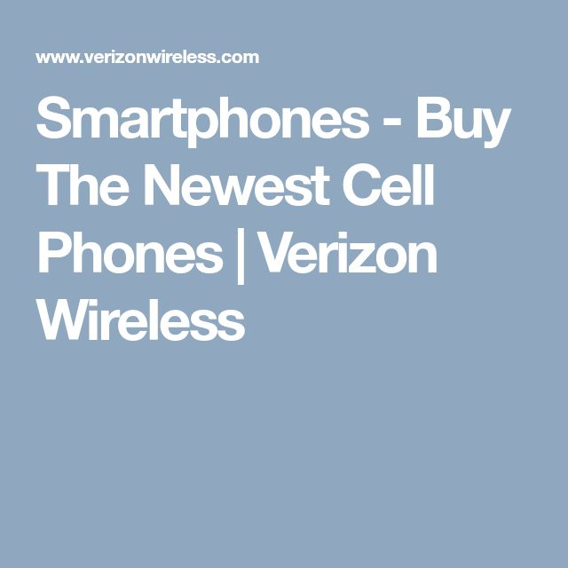 Smartphones - Buy The Newest Cell Phones | Verizon Wireless