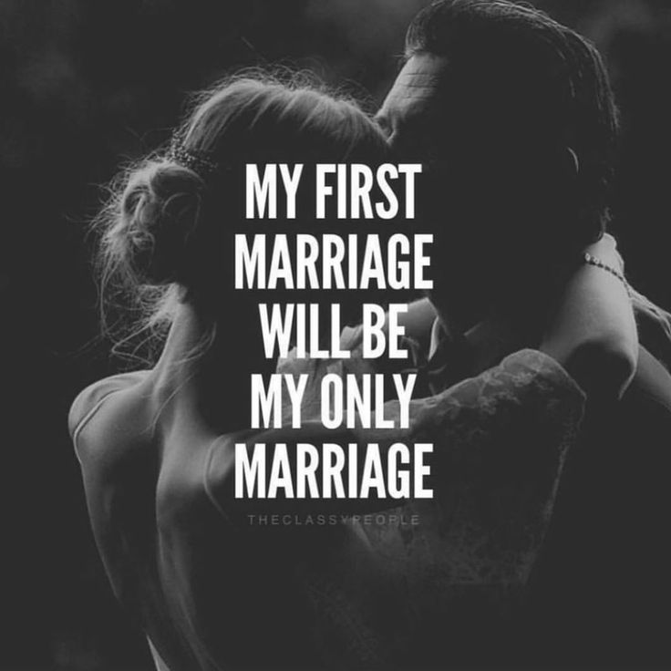 My first marriage will be my only marriage.