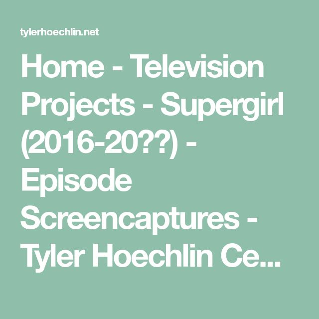 Home - Television Projects - Supergirl (2016-20??) - Episode Screencaptures - Tyler Hoechlin Central Photos