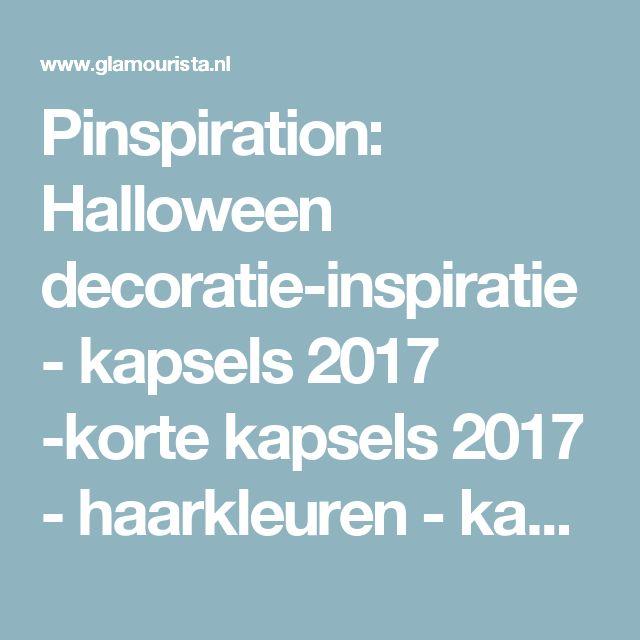 Pinspiration: Halloween decoratie-inspiratie - kapsels 2017 -korte kapsels 2017 - haarkleuren - kapsels voor dames - mannenkapsels - kinderkapsels - communiekapsels - bruidskapsels 2017