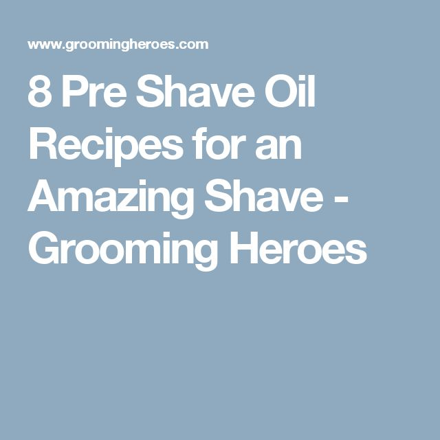 8 Pre Shave Oil Recipes for an Amazing Shave - Grooming Heroes