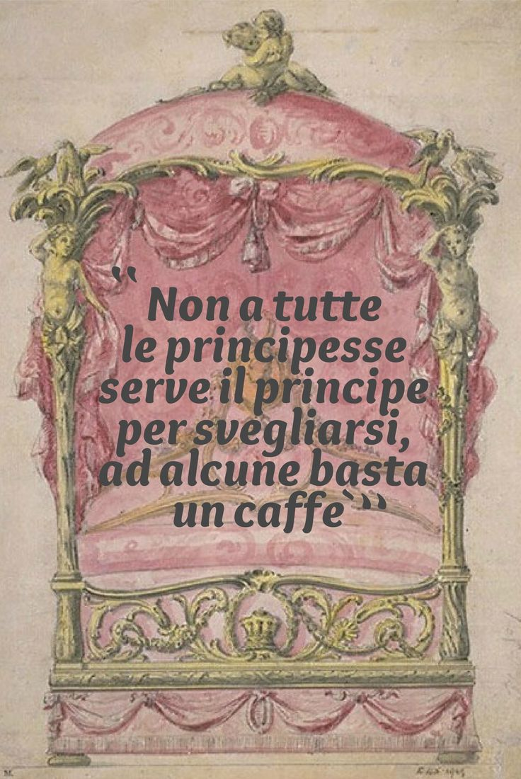 ~ Not all princesses need the prince to wake up.  For some, they  just need coffee.♕~ Non a tutte le principesse serve il principe per svegliarsi. Ad alcune basta un caffè.
