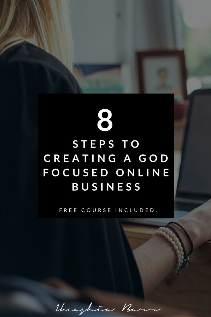 8 Steps to creating a God focused online business. Click here to read the full post and get your free course