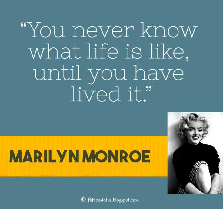 "Marilyn Monroe Quote, ""You never know what life is like, until you have lived it."""