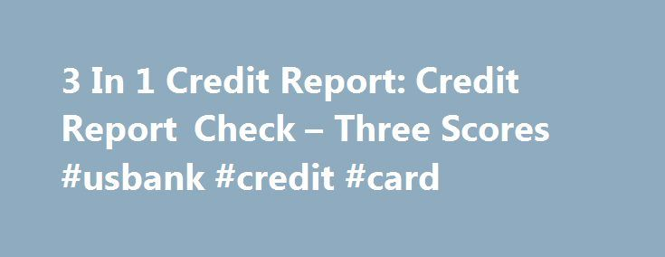 3 In 1 Credit Report: Credit Report Check – Three Scores #usbank #credit #card http://credits.remmont.com/3-in-1-credit-report-credit-report-check-three-scores-usbank-credit-card/  #3 in 1 credit report # 3 in 1 credit report 3 in 1 credit report But what about other expenses? Daily food expenditure, rising fuel prices, monthly phone bill, etc. 3 in 1 credit report Many of us are…  Read moreThe post 3 In 1 Credit Report: Credit Report Check – Three Scores #usbank #credit #card appeared first…