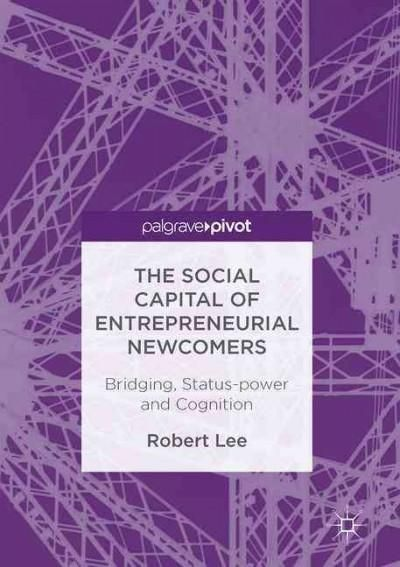 The Social Capital of Entrepreneurial Newcomers: Bridging, Status-power and Cognition