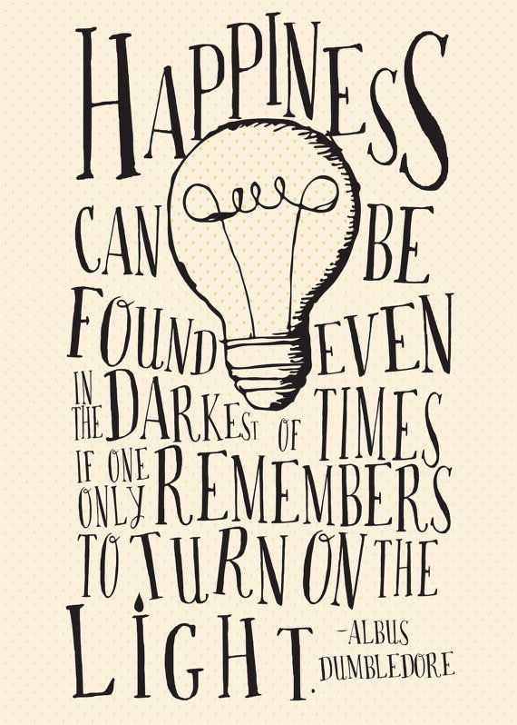 Happiness Can Be Found Even in the Darkest of Time – Harry Potter/Dumbledore Quote – 5×7 DIGITAL print