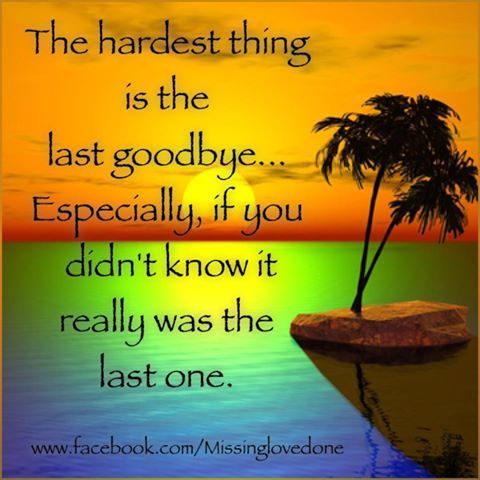 The Hardest Thing Is The Last Goodbye                                                                                                                                                                                 More