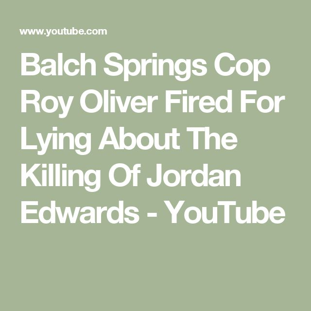 Balch Springs Cop Roy Oliver Fired For Lying About The Killing Of Jordan Edwards - YouTube