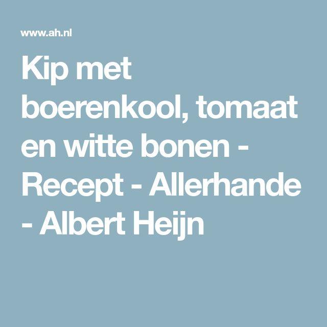 Kip met boerenkool, tomaat en witte bonen - Recept - Allerhande - Albert Heijn