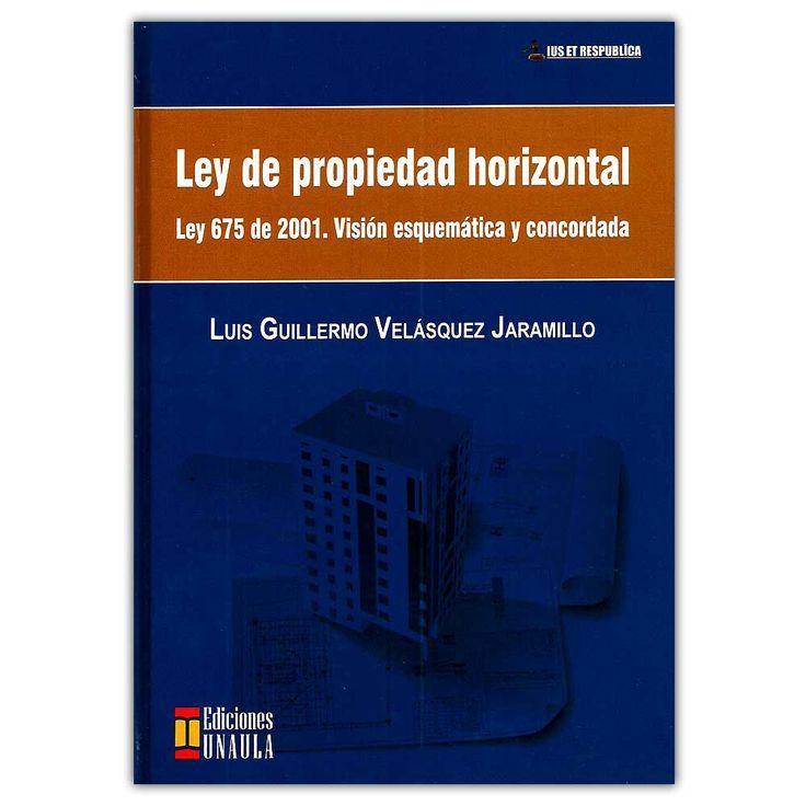 Ley de propiedad horizontal. Ley 675 de 2001. Visión esquemática y concordada  – Luis Guillermo Velásquez Jaramillo  - Ediciones Unaula  http://www.librosyeditores.com/tiendalemoine/4262-ley-de-propiedad-horizontal-ley-675-de-2001-vision-esquematica-y-concordada--9789588869063.html  Editores y distribuidores