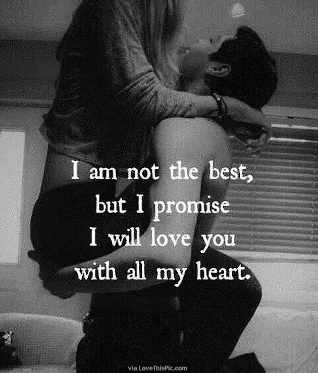 I Promise I Will Love You With All My Heart Love Love Quotes Sexy