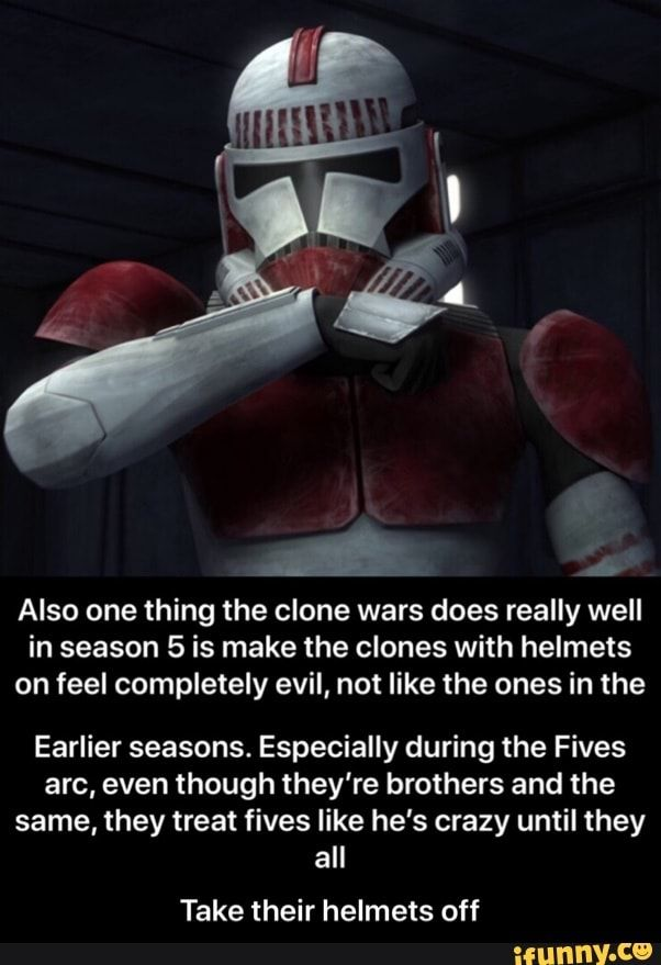 Also One Thing The Clone Wars Does Really Well In Season 5 Is Make The Clones With Helmets On Feel Completely Evil Not Like The Ones In The Earlier Seasons