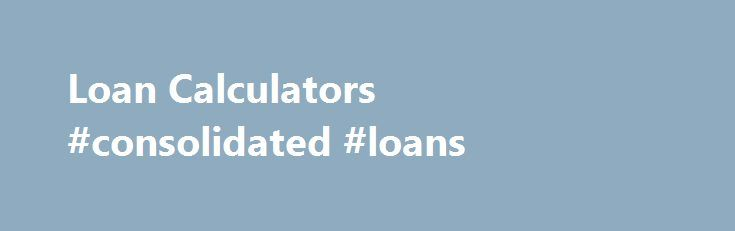 Loan Calculators #consolidated #loans http://loans.remmont.com/loan-calculators-consolidated-loans/  #calculate auto loan # Loan Calculators Auto Calculators Auto Loans – Find out how much automobile you can buy based on your monthly payment, or find out your loan payment based on your purchase price! Home Equity vs. Auto loan – Use this calculator to determine if a home equity loan makes sense for your […]The post Loan Calculators #consolidated #loans appeared first on Loans.