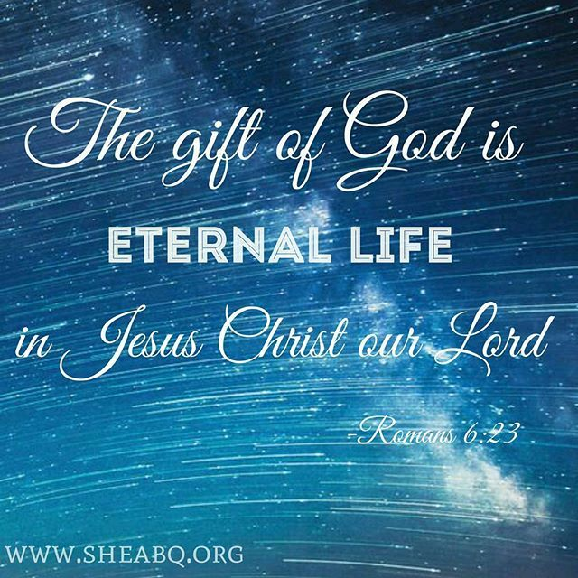 """The wages of sin is death, but the gift of God is eternal life in Jesus Christ our Lord."" (Romans 6:23) Thank you Lord for your indescribable gift!. ❤"