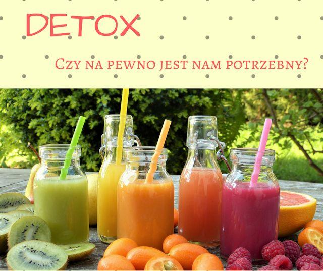 Kilka słów o tym czym jest detox i czy jest nam potrzebny