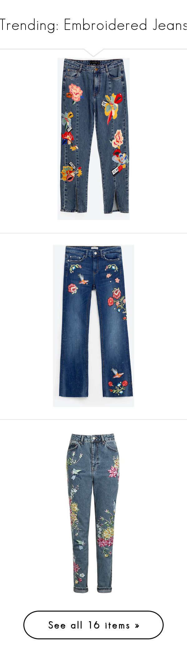 """Trending: Embroidered Jeans"" by euphemiasun97 ❤ liked on Polyvore featuring StreetStyle, MustHave, denim, ootd, embroidered, jeans, bottoms, zara, pants and blue jeans"