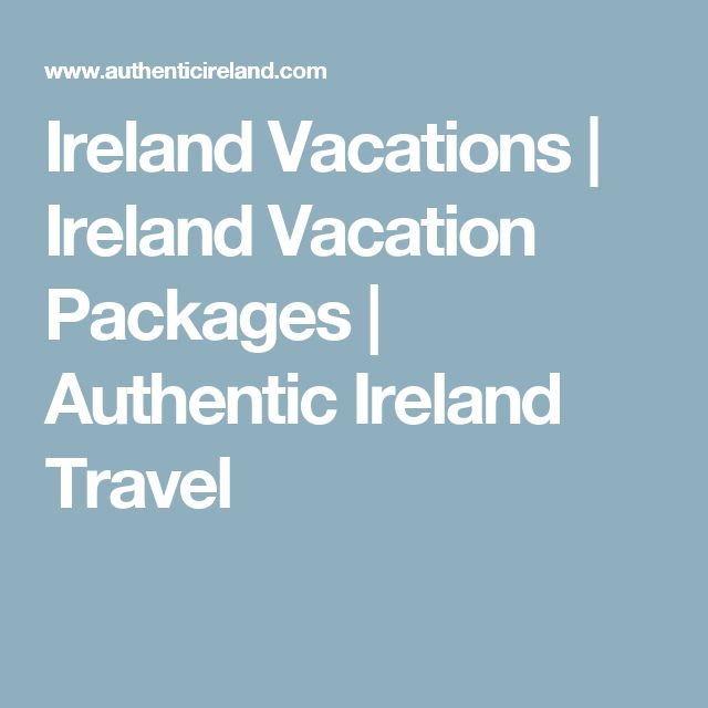 Ireland Vacations | Ireland Vacation Packages | Authentic Ireland Travel