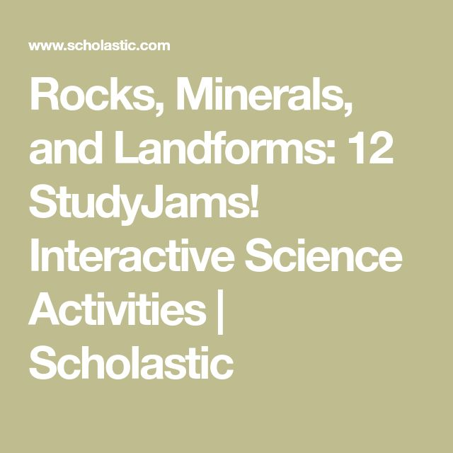 Rocks, Minerals, and Landforms: 12 StudyJams! Interactive Science Activities | Scholastic