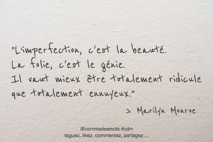 """L'imperfection, c'est la beauté. La folie, c'est le génie. Il vaut mieux être totalement ridicule que totalement ennuyeux."" #citation de #marilynMonroe #citationdujour #penseepositive"