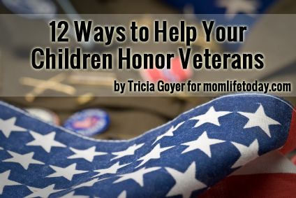 12 Ways to Help Your Children Honor Veterans | MomLife Today