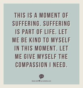 Self compassion the starting point to something wonderful. Kristin Neff mantra