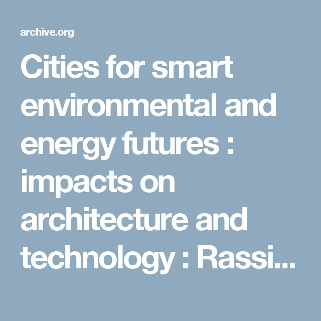 Cities for smart environmental and energy futures : impacts on architecture and technology : Rassia, Stamatina Th, editor of compilation : Free Download & Streaming : Internet Archive