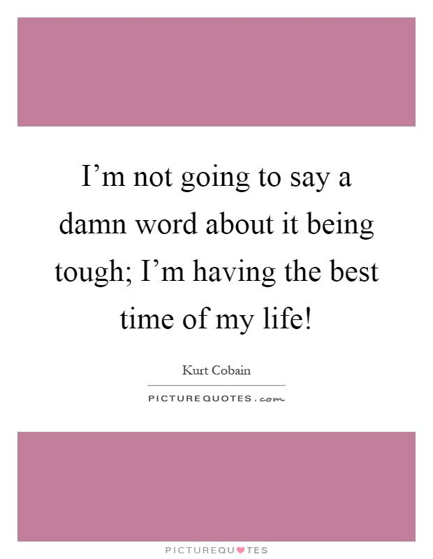 Time Of My Life Quotes My Life Quotes My World Quotes Needing You Quotes