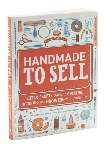 Handmade to Sell, Hello Craft's Guide to Owning, Running and Growing your crafty biz, from ModCloth ♥