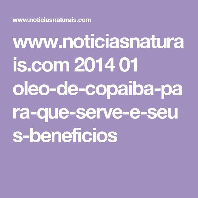 www.noticiasnaturais.com 2014 01 oleo-de-copaiba-para-que-serve-e-seus-beneficios