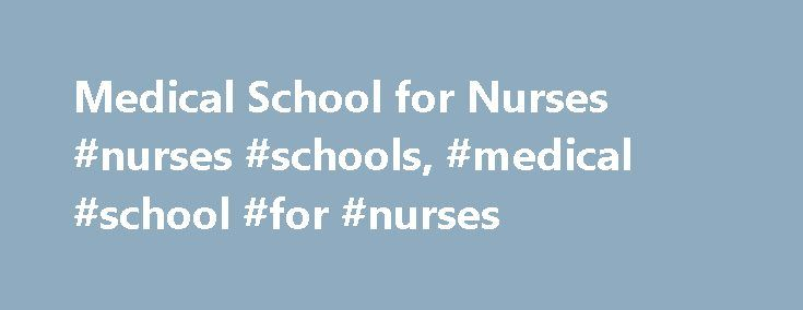 Medical School for Nurses #nurses #schools, #medical #school #for #nurses http://zimbabwe.remmont.com/medical-school-for-nurses-nurses-schools-medical-school-for-nurses/  # Medical School for Nurses: Do Nurses Attend Medical School? Nursing Overview Unlike doctors, medical school isn't required for nurses. Since nursing encompasses many categories, educational requirements differ depending upon the type of training received. Nursing categories include registered nurses (RNs), advanced…