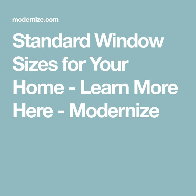 Standard Window Sizes for Your Home - Learn More Here - Modernize