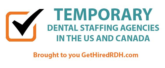 Comprehensive list of temporary dental staffing agencies in the US and Canada. Please let me know if I am missing any.