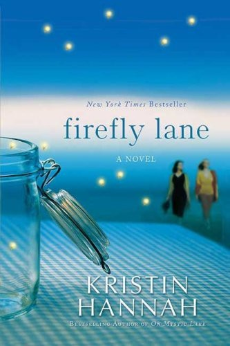 Firefly Lane by Kristen Hannah, amazing book about the importance of family & friendship