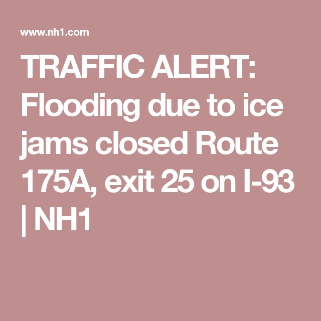 TRAFFIC ALERT: Flooding due to ice jams closed Route 175A, exit 25 on I-93 | NH1