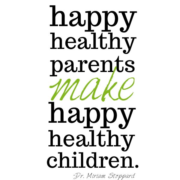 """happy healthy parents make happy healthy children""  Thank God both of my children have always been happy and healthy!  <3"