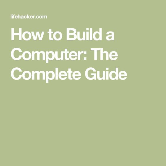 How to Build a Computer: The Complete Guide