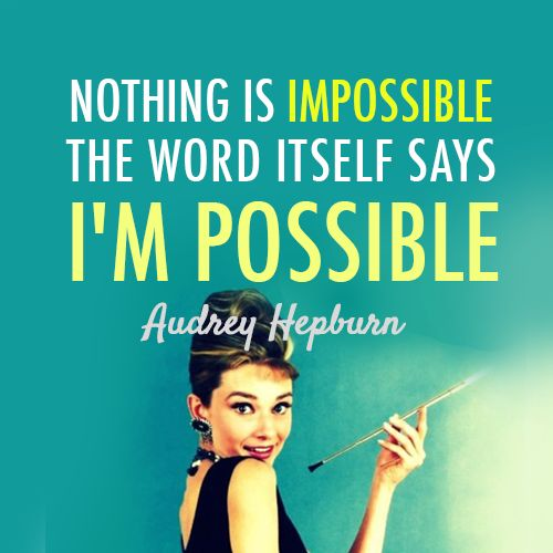 Audrey Hepburn Quote (About impossible, nothing is impossible, possible) on We Heart It - http://weheartit.com/entry/46991541/via/akurakova