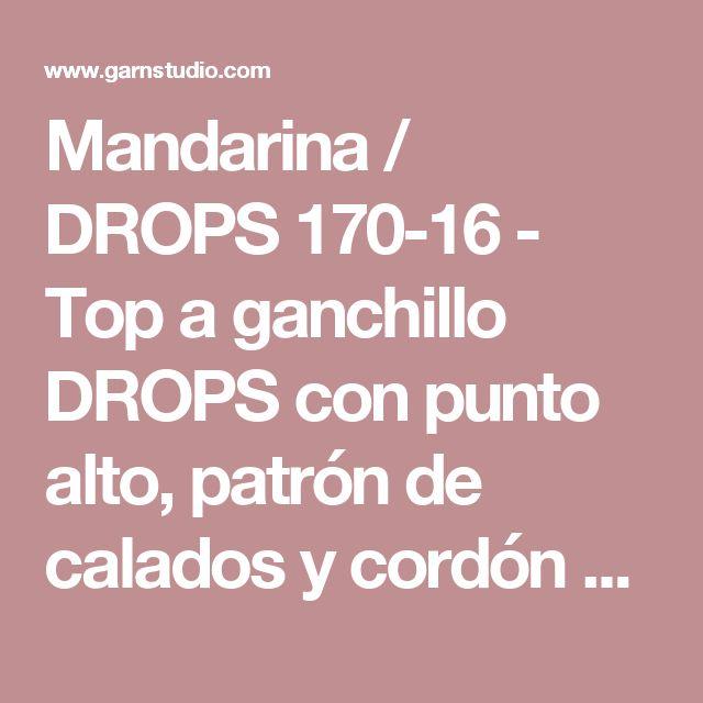 """Mandarina / DROPS 170-16 - Top a ganchillo DROPS con punto alto, patrón de calados y cordón en la espalda, tejido de arriba abajo en """"Muskat"""". Talla S-XXXL. - Patrón gratuito de DROPS Design"""