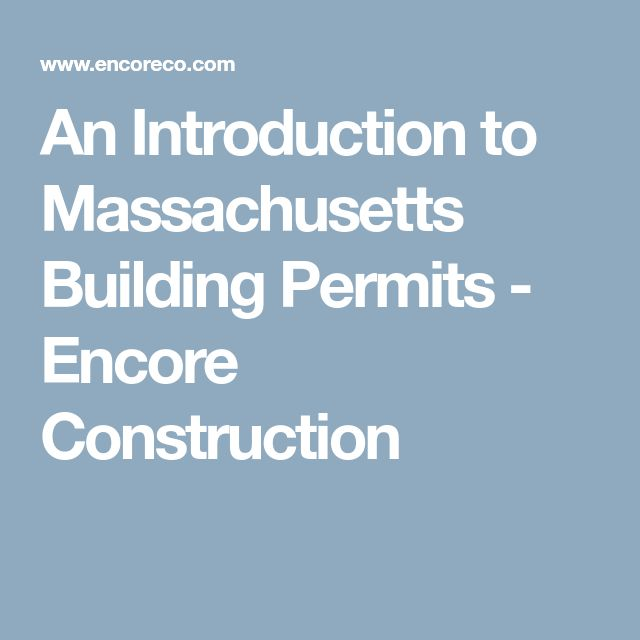An Introduction to Massachusetts Building Permits - Encore Construction