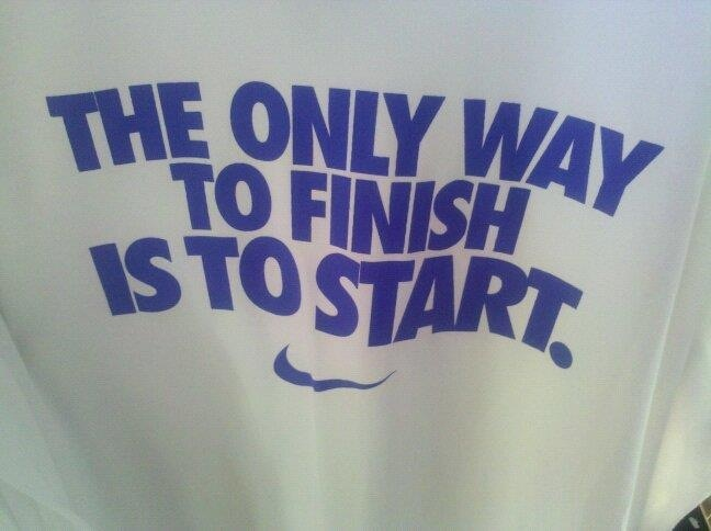 The only way to finish is to start!