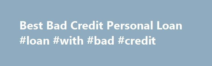 Best Bad Credit Personal Loan #loan #with #bad #credit http://loan.remmont.com/best-bad-credit-personal-loan-loan-with-bad-credit/  #personal loans for bad credit # With similar time personal loans one can acquire the financial loan amount around 1000. Instant no teletrack payday cash advance is extremely just loan for awful loan companies when you have your a Best bad credit personal loan bad credit score heritage in the fund, wouldn t you difficulties.…The post Best Bad Credit Personal…