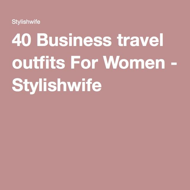 40 Business travel outfits For Women - Stylishwife