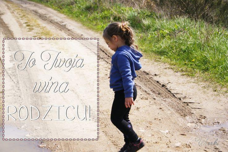 Kawiorki - blog parentingowo lifestylowy: To Twoja wina, RODZICU !