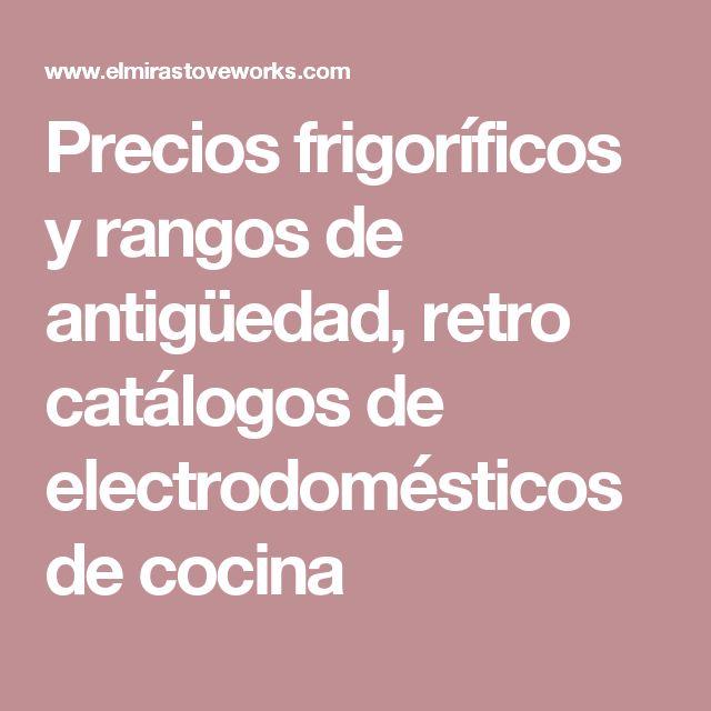 Precios frigoríficos y rangos de antigüedad, retro catálogos de electrodomésticos de cocina